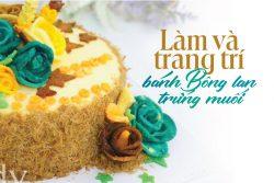 Review khóa học bánh bông lan trứng muối của cô Lan Nghi: Miếng ngon nhớ lâu