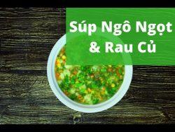 Súp chay – Súp ngô ngọt và rau củ ngọt thanh hấp dẫn!
